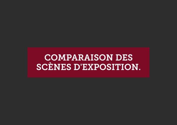 Comparaison Des scènes d'exposition.