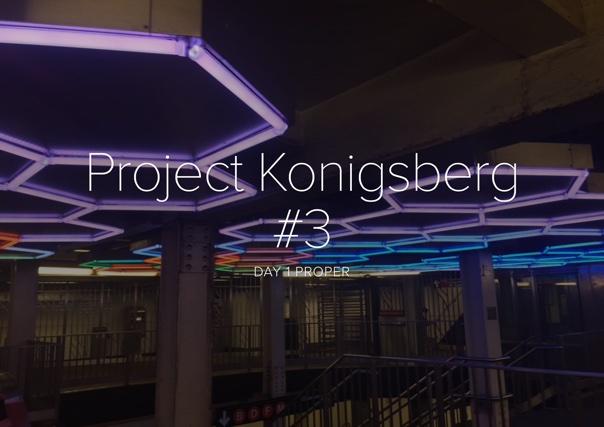 Project Konigsberg #3