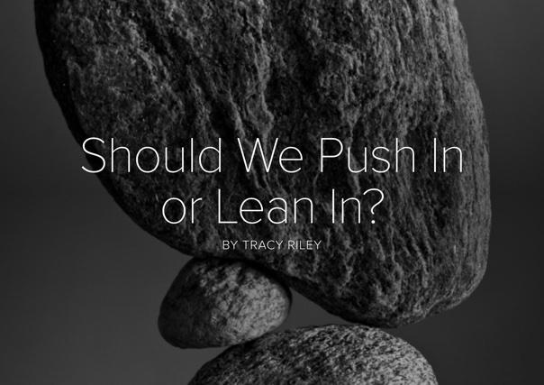 Should We Push In or Lean In?