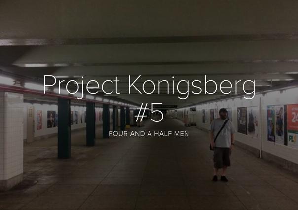 Project Konigsberg #5