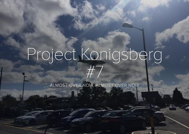 Project Konigsberg #7